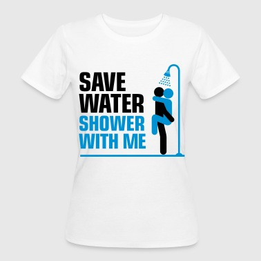We want to save water, so shower with me! - Women's Organic T-shirt