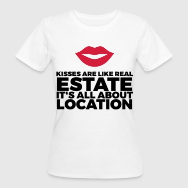 Kisses are like real estate. Location, location, location! - Women's Organic T-shirt