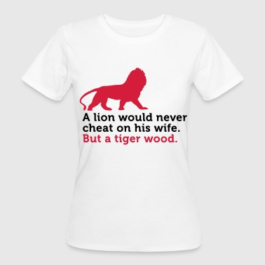 Lions are faithful. A Tiger Woods not! - Women's Organic T-shirt