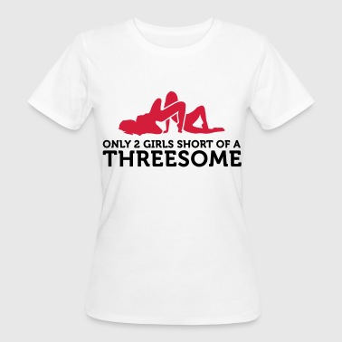 I miss only 2 women for a threesome! - Women's Organic T-shirt