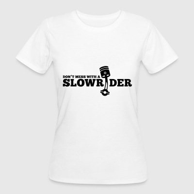 Don´t mess with a Slowrider - Frauen Bio-T-Shirt