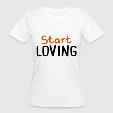 2541614 115365827 start loving - Frauen Bio-T-Shirt