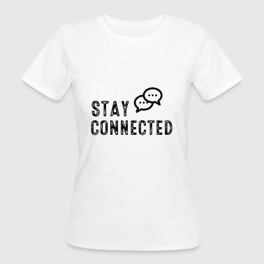 Stay connected! - T-shirt bio Femme