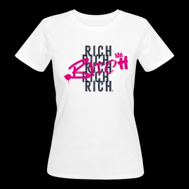 RICH RICH RICH BITCH - Frauen Bio-T-Shirt