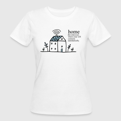 Home is where your wifi connects automatically - Frauen Bio-T-Shirt