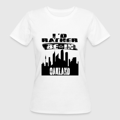 Geschenk Id rather be in Oakland - Frauen Bio-T-Shirt