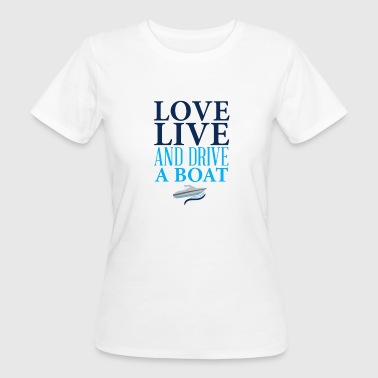 Love live and drive a boat - Women's Organic T-shirt