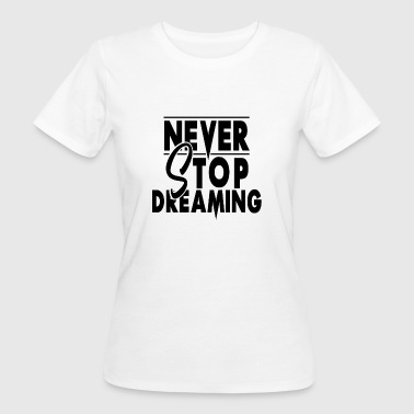 Never stop dreaming - Women's Organic T-shirt