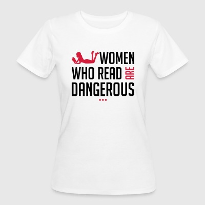 Women who read are dangerous - Women's Organic T-shirt