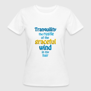 tranquility the rustle of the wind - Women's Organic T-shirt