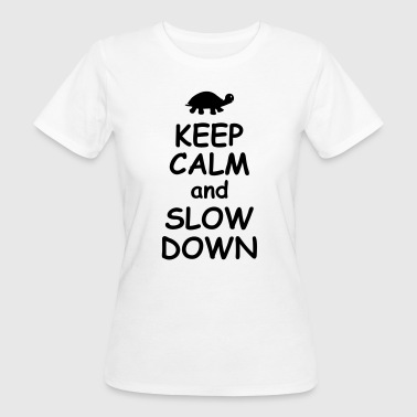 Keep calm and slow down   - Women's Organic T-shirt