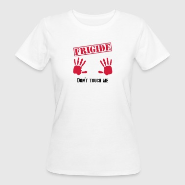 Frigide Don´t touch me Hands 2c - Frauen Bio-T-Shirt