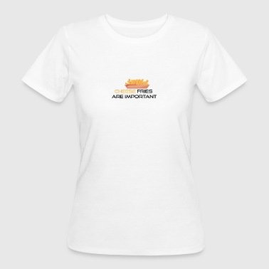 Cheese fries is important - Women's Organic T-shirt