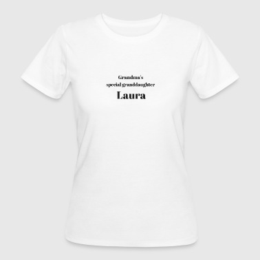Grandma s special granddaughter Laura - Women's Organic T-shirt