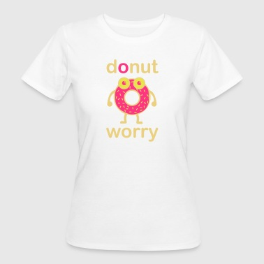 donut worry - Women's Organic T-shirt