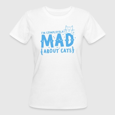 I'm completely mad about CATS - Women's Organic T-shirt