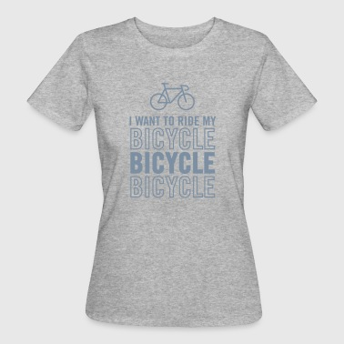 Want I Want To Ride My Bicycle - Women's Organic T-Shirt