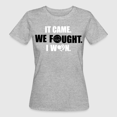 It came - we fought - I won: cancer - Vrouwen Bio-T-shirt