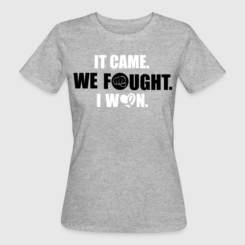 It came - we fought - I won: cancer - Camiseta ecológica mujer