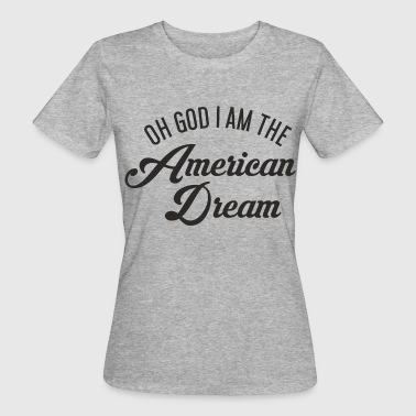 Oh God i am the American Dream - Frauen Bio-T-Shirt