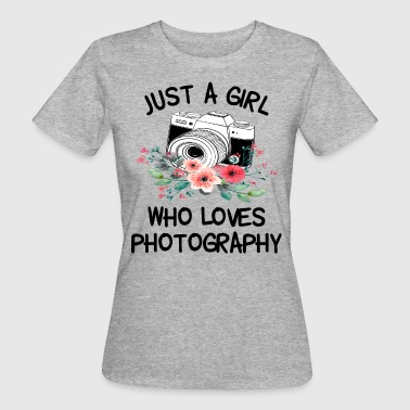 Just a girl who loves photography - Frauen Bio-T-Shirt