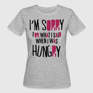 Sorry I'm sorry for what I said when I was hungry - Ekologisk T-shirt dam