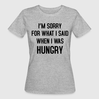 I'm sorry for what i said - Women's Organic T-Shirt