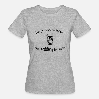 Buy Me A Beer Buy me a Beer - Women's Organic T-Shirt