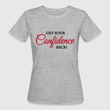 Get your confidence back - Frauen Bio-T-Shirt