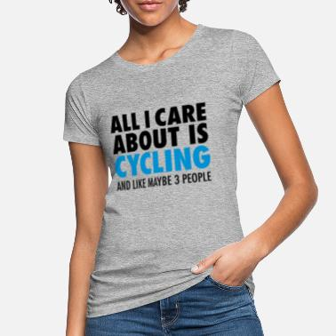 Cycling All I Care About Is Cycling... - Økologisk T-shirt dame