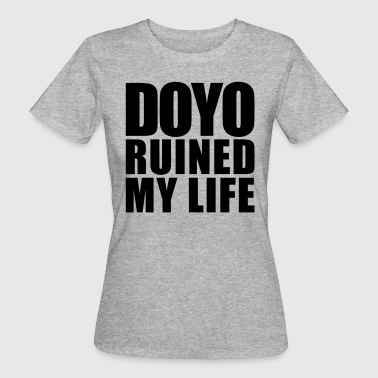 Ruined My Life doyo ruined my life - Women's Organic T-Shirt