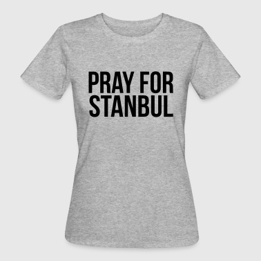 PRAY FOR ISTANBUL (PRAY FOR ISTANBUL) - Women's Organic T-Shirt