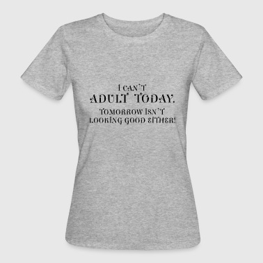 I Can't Adult Today - black - Frauen Bio-T-Shirt