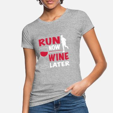 Run Run Now Wine Later - Frauen Bio T-Shirt