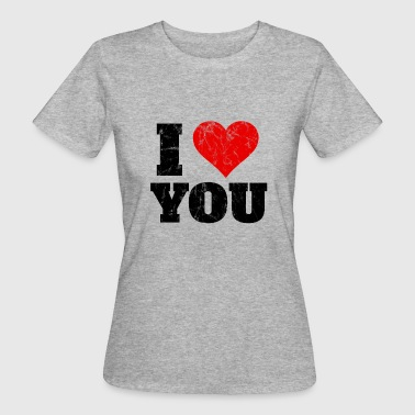 I Love You I love you - I love you - Women's Organic T-Shirt