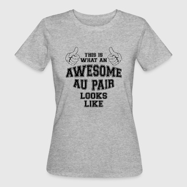 Aupair This is what an awesome au pair looks like Gifts - Women's Organic T-Shirt