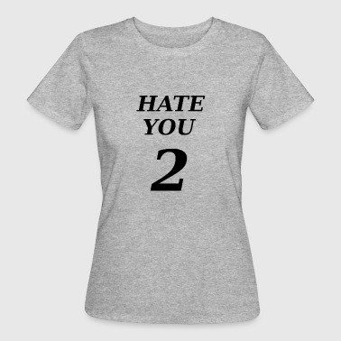 Hate You Hate You - T-shirt ecologica da donna
