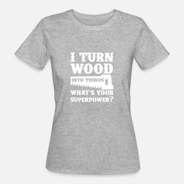 Father Superpower Wood Superpower - Women's Organic T-Shirt