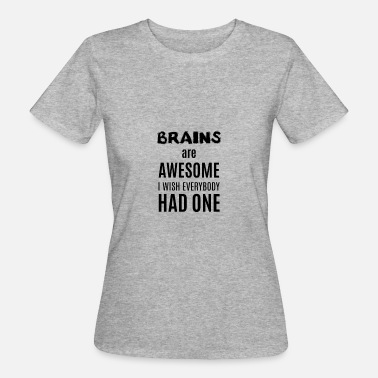 I Wish I Had A Brain Brains are awesome i wish everybody had one - Women's Organic T-Shirt