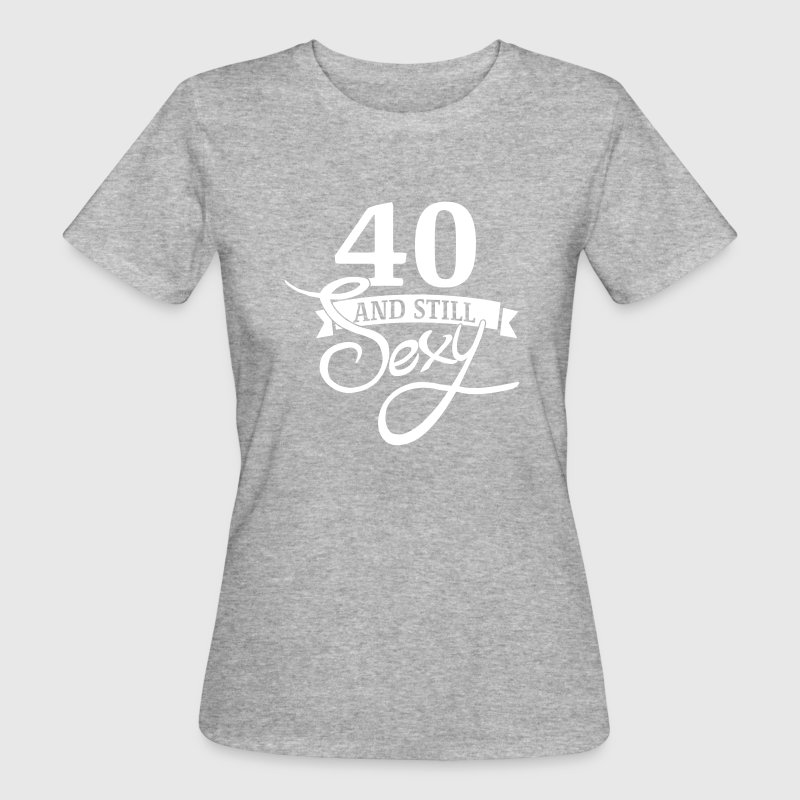 40 and still sexy - Vrouwen Bio-T-shirt