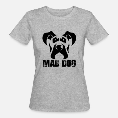 Mad Dog Mad dog dog - Women's Organic T-Shirt