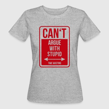 Can't argue with stupid time wasting - cool quote - Frauen Bio-T-Shirt
