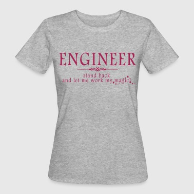 Engineer - Stand Back! - Women's Organic T-Shirt