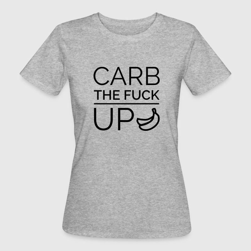 Carb the fuck up - Frauen Bio-T-Shirt
