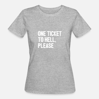 Shouter A ticket to hell, please - Women's Organic T-Shirt