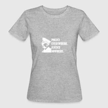 police everywher justice nowhere - Frauen Bio-T-Shirt