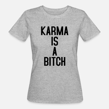 Karma KARMA IS A BITCH TYPOGRAPHIC - Women's Organic T-Shirt