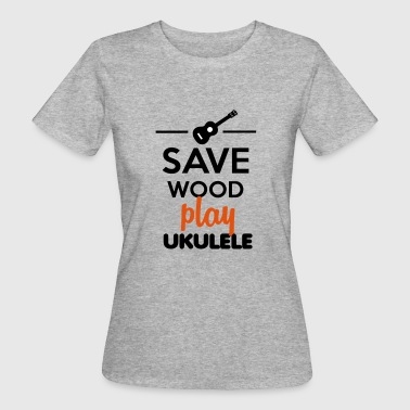 Ukulele muziekinstrument - Save Wood play Ukulele - Vrouwen Bio-T-shirt