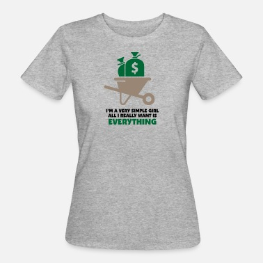 Jokingly I'm A Simple Girl. All I Really Want Is Everything - Women's Organic T-Shirt