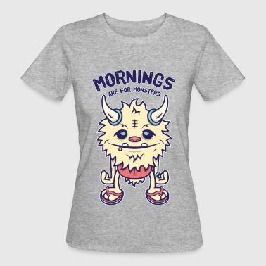 Mornings Are For Monsters - Women's Organic T-shirt